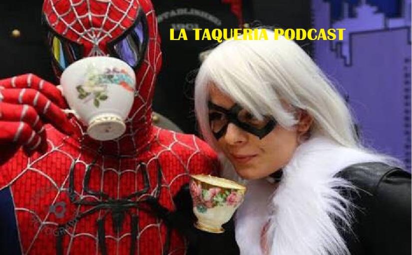 La Taqueria Presenta #43 : LA HORA DEL TE CONSPIDERMAN