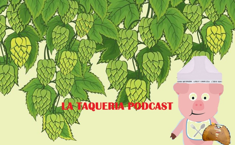La Taqueria Presenta #54 : EL CALZON DISTORSIONADO LUPULOSO DE BIGMOMMA