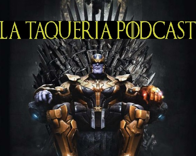 La Taqueria Presenta #72 : SPOILERS THANOS VS NIGHT KING SPOILERS