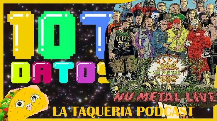 La Taqueria Presenta #84 : 107 DATOS DEL NUMETAL